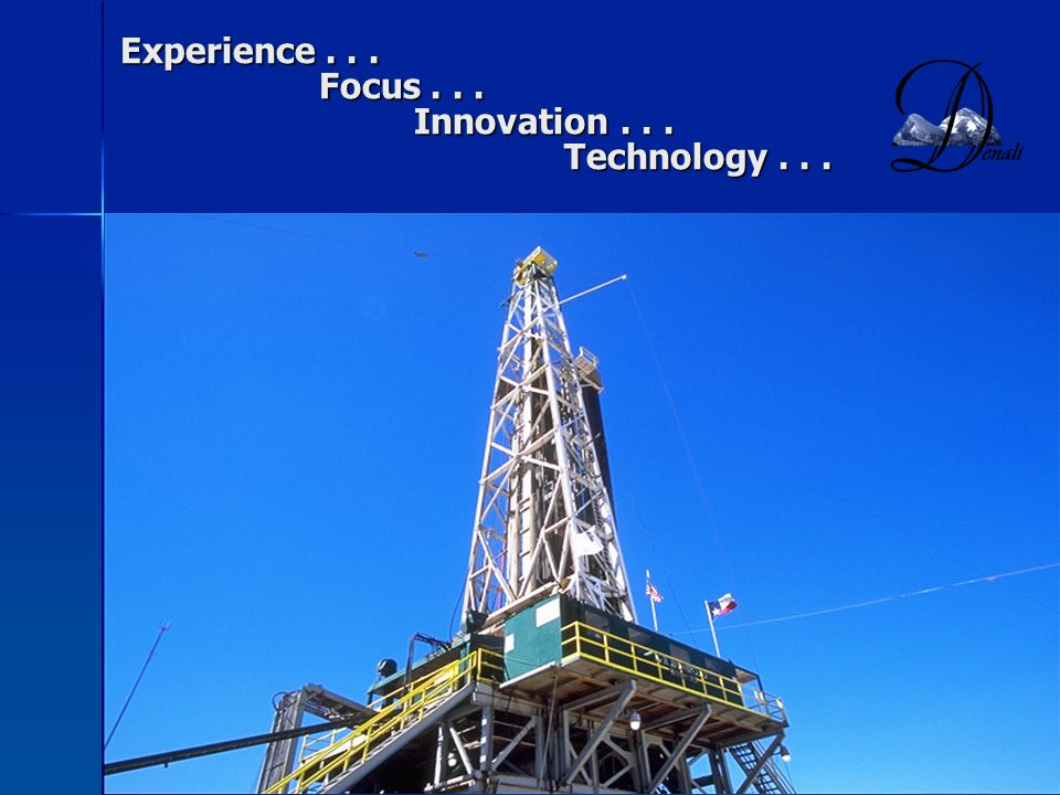 Experience . . . Focus . . . Innovation . . . Technology . . .