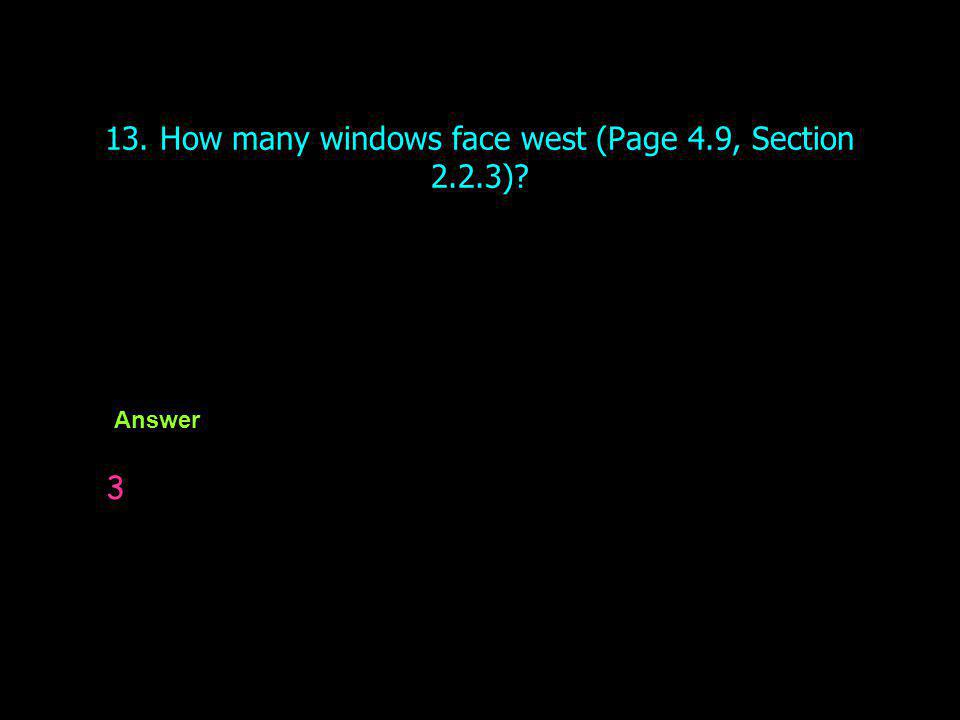 13. How many windows face west (Page 4.9, Section 2.2.3)