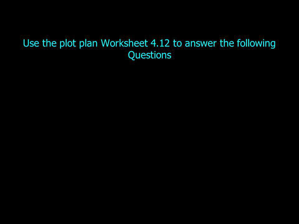 Use the plot plan Worksheet 4.12 to answer the following Questions