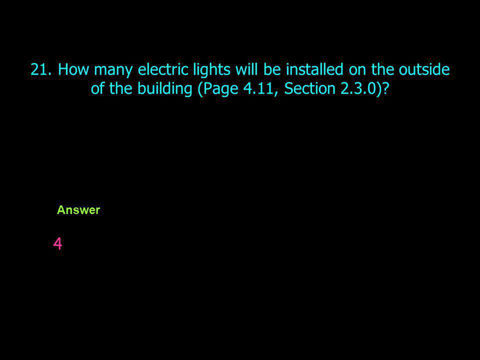 21. How many electric lights will be installed on the outside of the building (Page 4.11, Section 2.3.0)