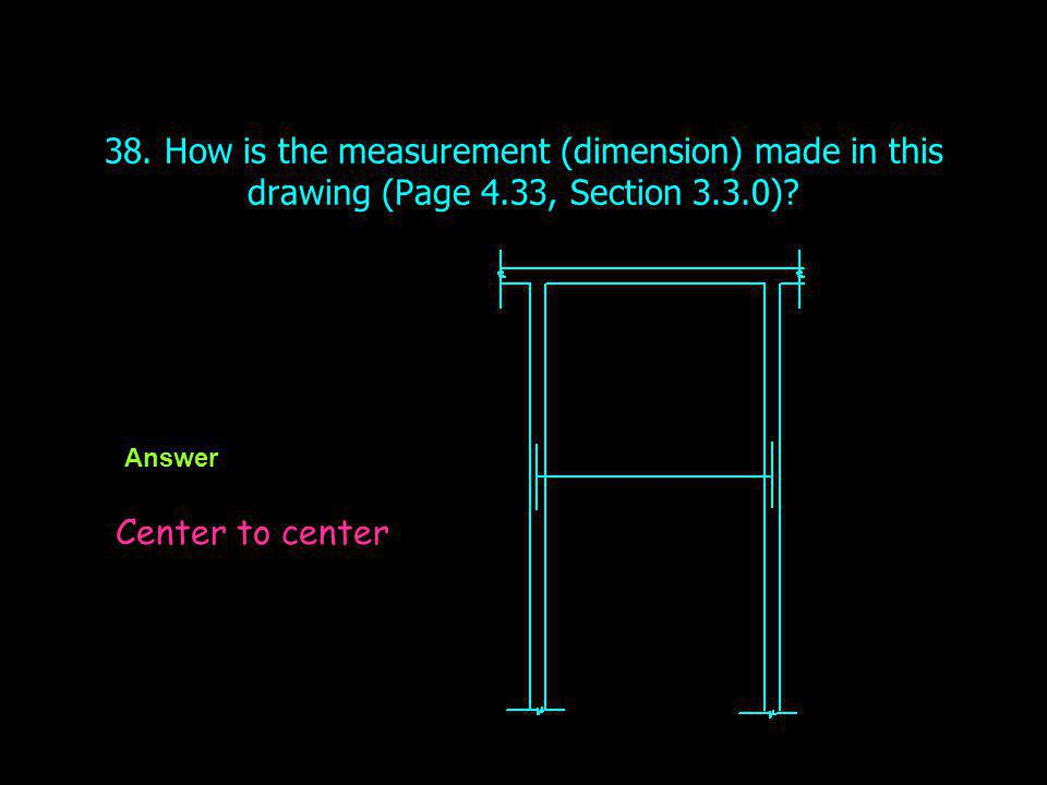 38. How is the measurement (dimension) made in this drawing (Page 4