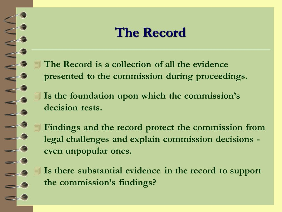 The Record The Record is a collection of all the evidence presented to the commission during proceedings.
