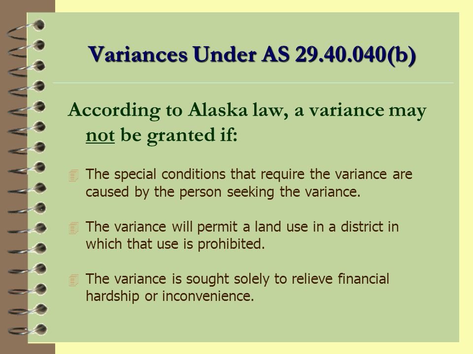 Variances Under AS 29.40.040(b) According to Alaska law, a variance may not be granted if: