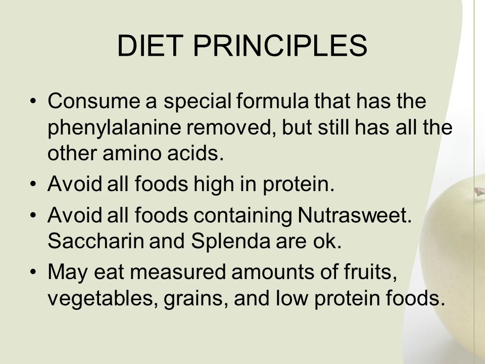 DIET PRINCIPLES Consume a special formula that has the phenylalanine removed, but still has all the other amino acids.