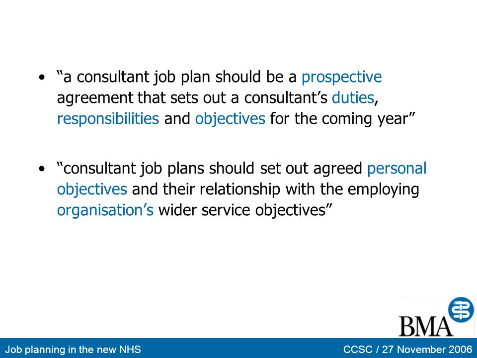 a consultant job plan should be a prospective agreement that sets out a consultant's duties, responsibilities and objectives for the coming year