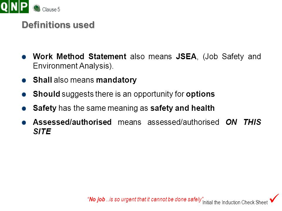 Clause 5 Definitions used. Work Method Statement also means JSEA, (Job Safety and Environment Analysis).