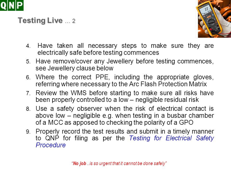 Testing Live … 2 Have taken all necessary steps to make sure they are electrically safe before testing commences.