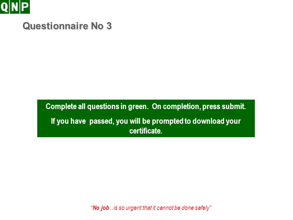 Questionnaire No 3 Complete all questions in green. On completion, press submit.