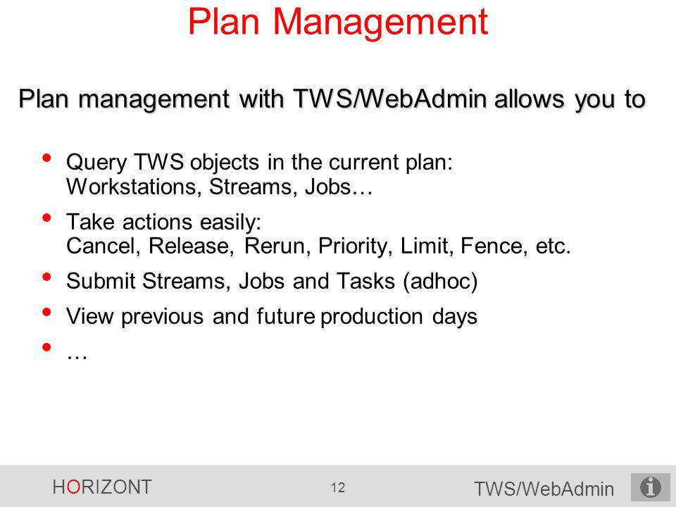 Plan Management Plan management with TWS/WebAdmin allows you to