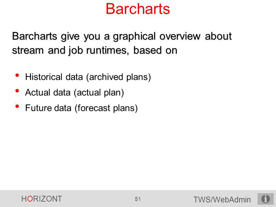 Barcharts Barcharts give you a graphical overview about stream and job runtimes, based on. Historical data (archived plans)