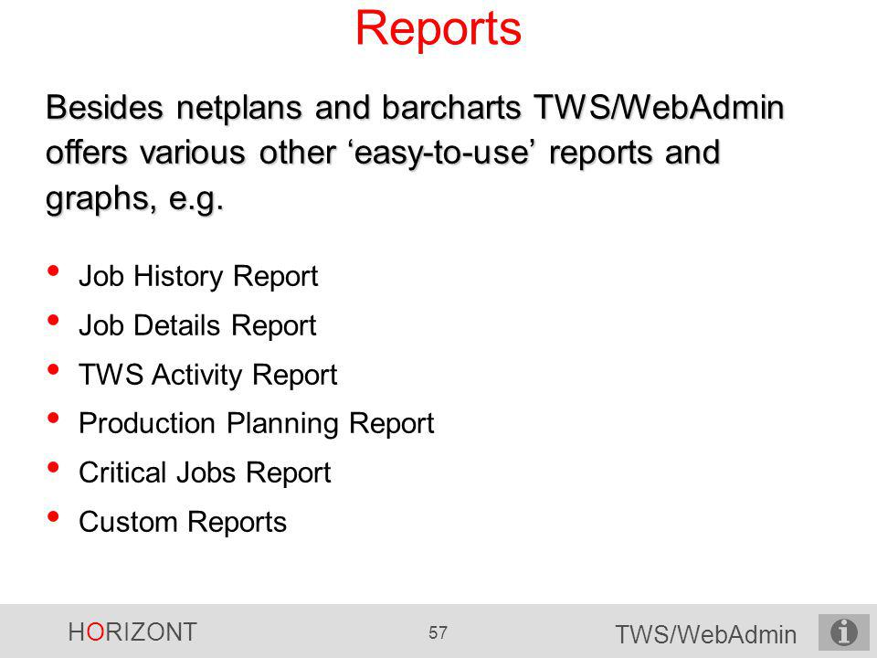 Reports Besides netplans and barcharts TWS/WebAdmin offers various other 'easy-to-use' reports and graphs, e.g.