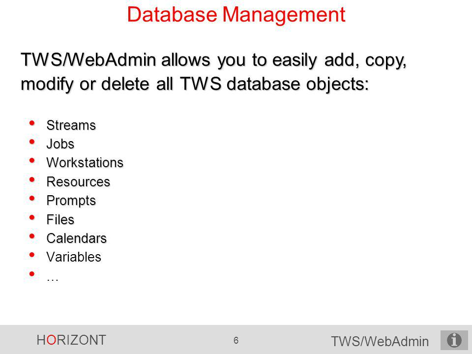 Database Management TWS/WebAdmin allows you to easily add, copy, modify or delete all TWS database objects: