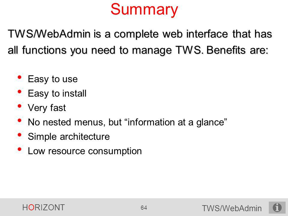Summary TWS/WebAdmin is a complete web interface that has all functions you need to manage TWS. Benefits are: