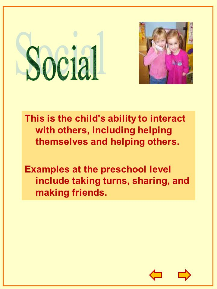 Social This is the child s ability to interact with others, including helping themselves and helping others.