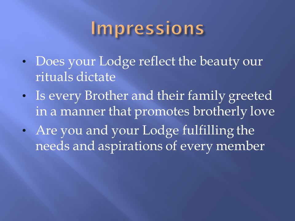 Impressions Does your Lodge reflect the beauty our rituals dictate
