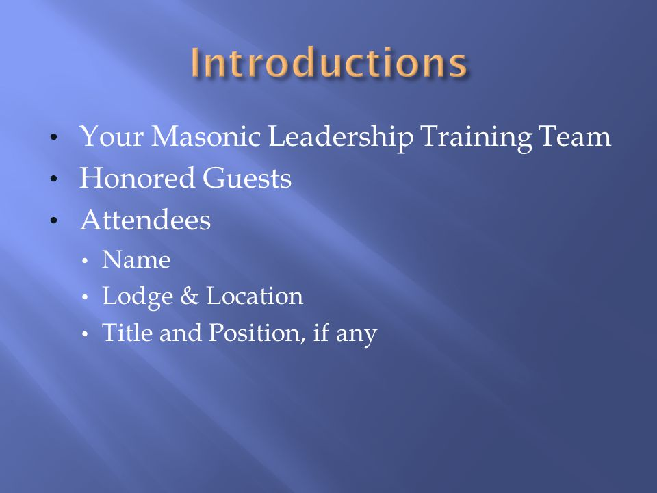 Introductions Your Masonic Leadership Training Team Honored Guests
