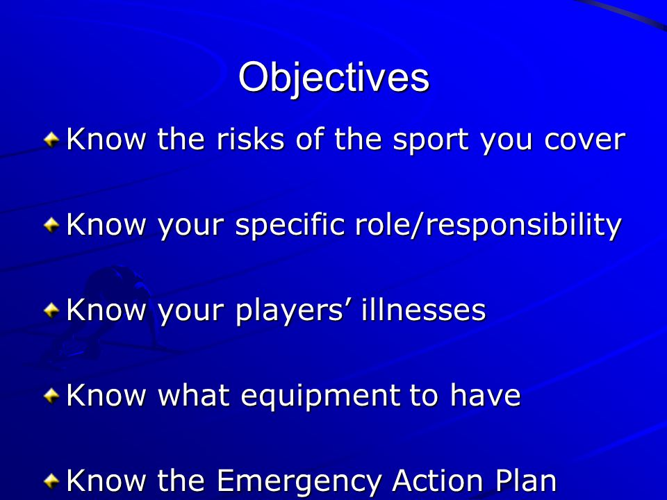 Objectives Know the risks of the sport you cover