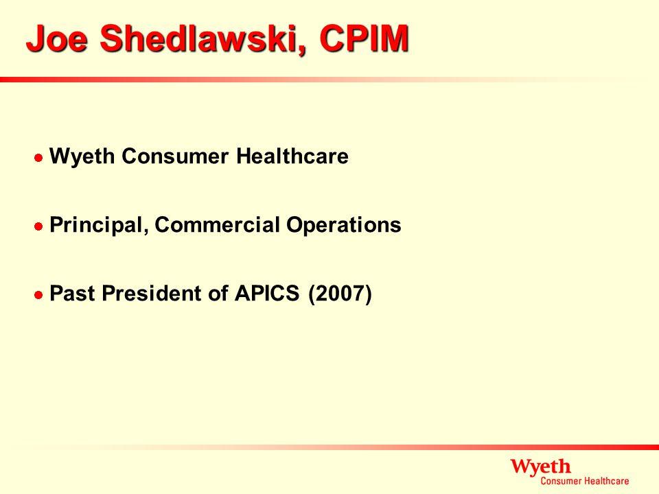 Joe Shedlawski, CPIM Wyeth Consumer Healthcare