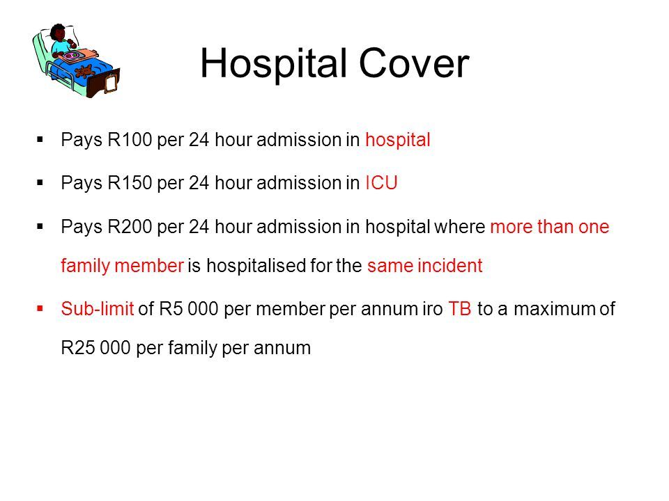 Hospital Cover Pays R100 per 24 hour admission in hospital