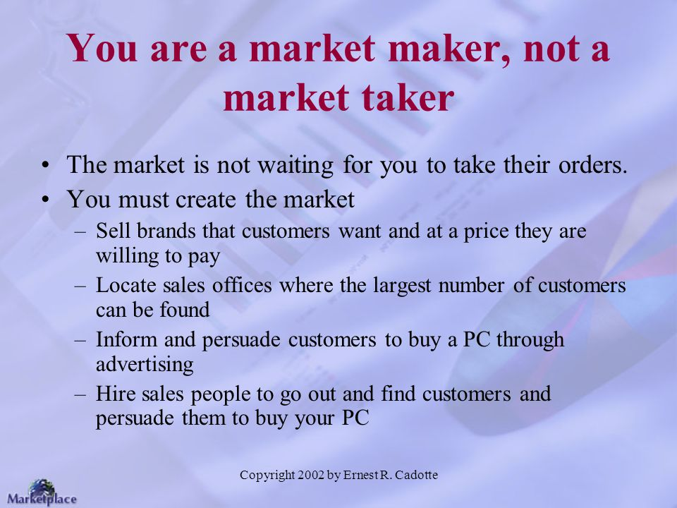 You are a market maker, not a market taker