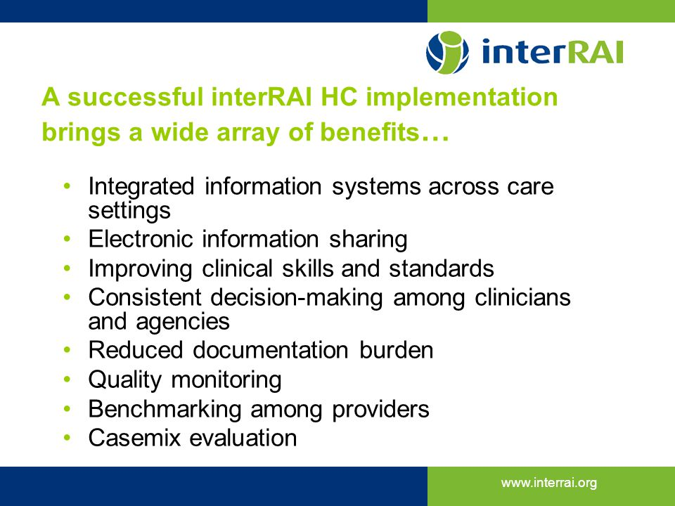 A successful interRAI HC implementation brings a wide array of benefits…