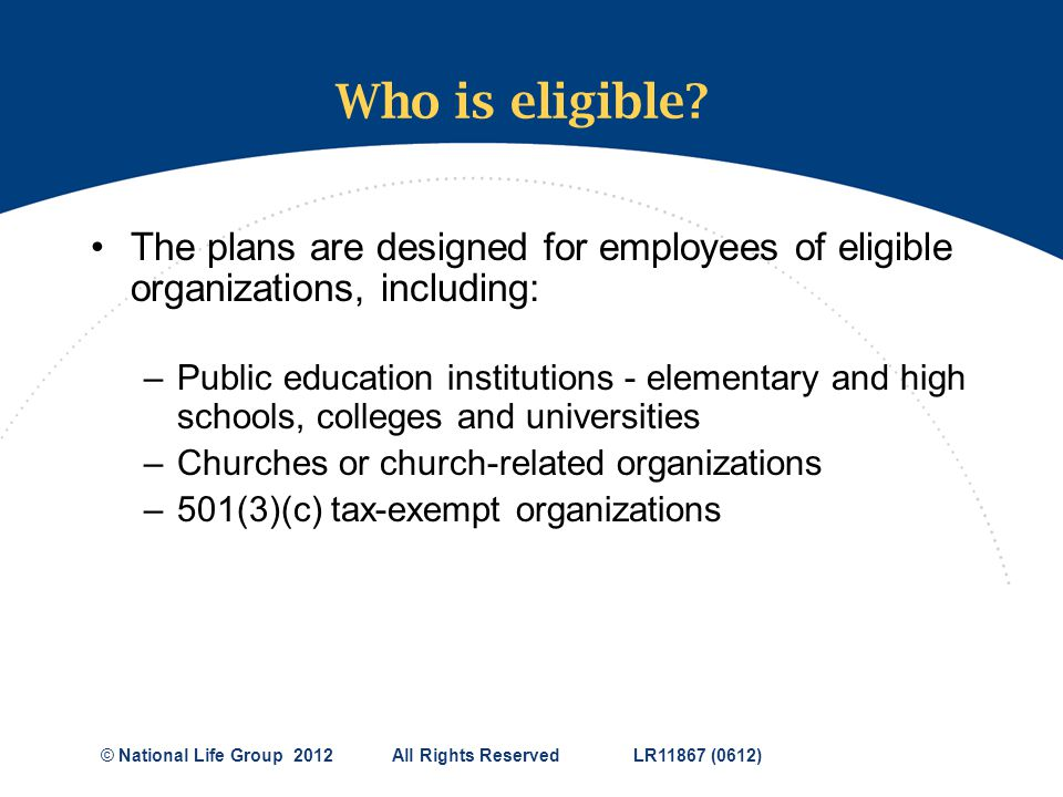 Who is eligible The plans are designed for employees of eligible organizations, including: