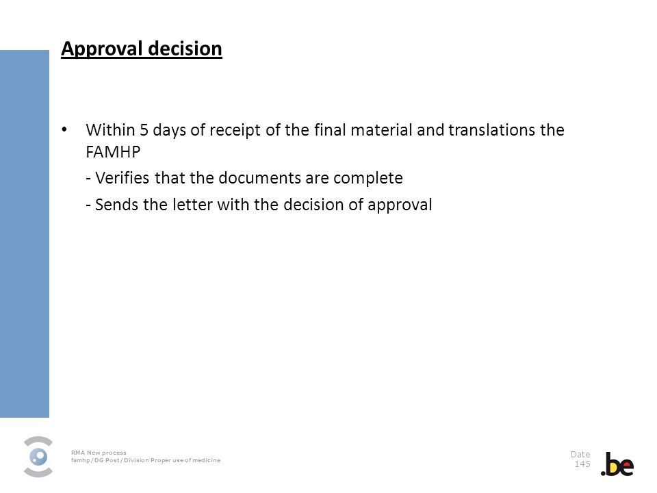 Approval decision Within 5 days of receipt of the final material and translations the FAMHP. - Verifies that the documents are complete.