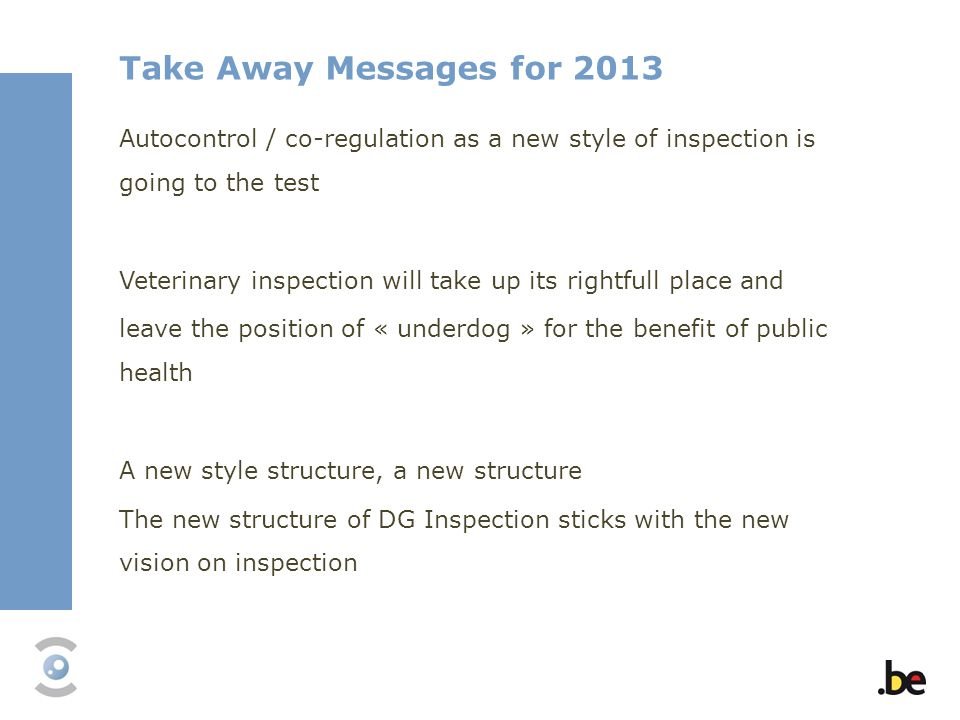 Take Away Messages for 2013 Autocontrol / co-regulation as a new style of inspection is going to the test.