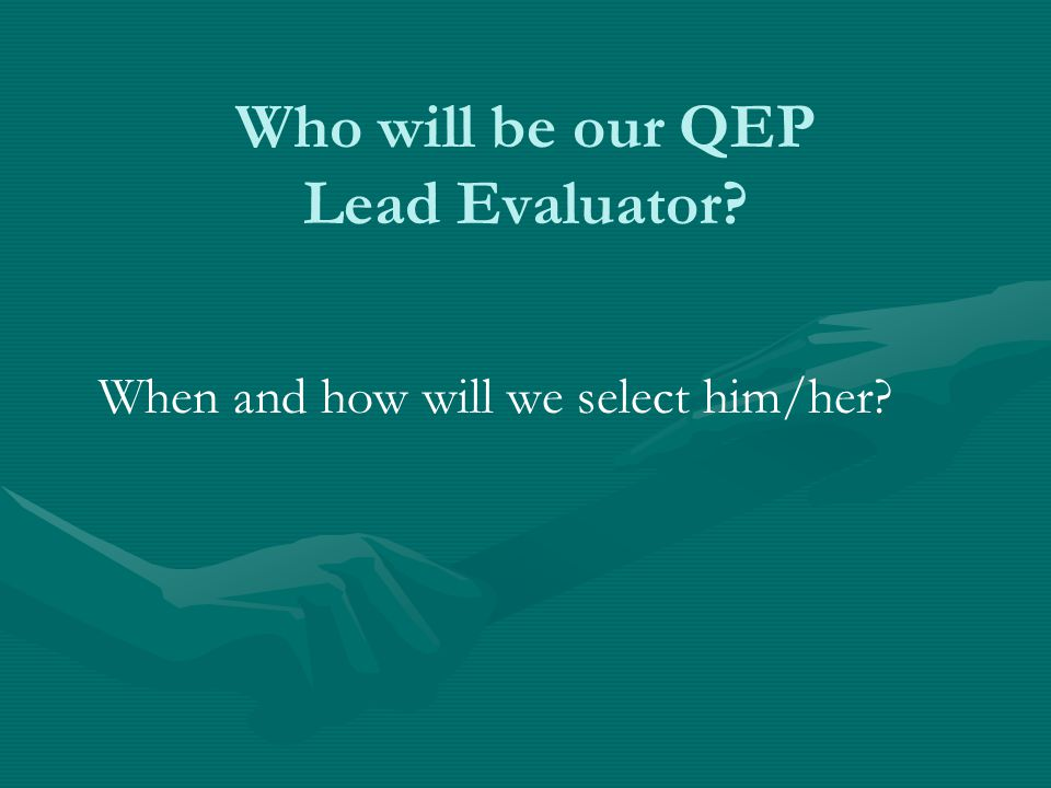 Who will be our QEP Lead Evaluator