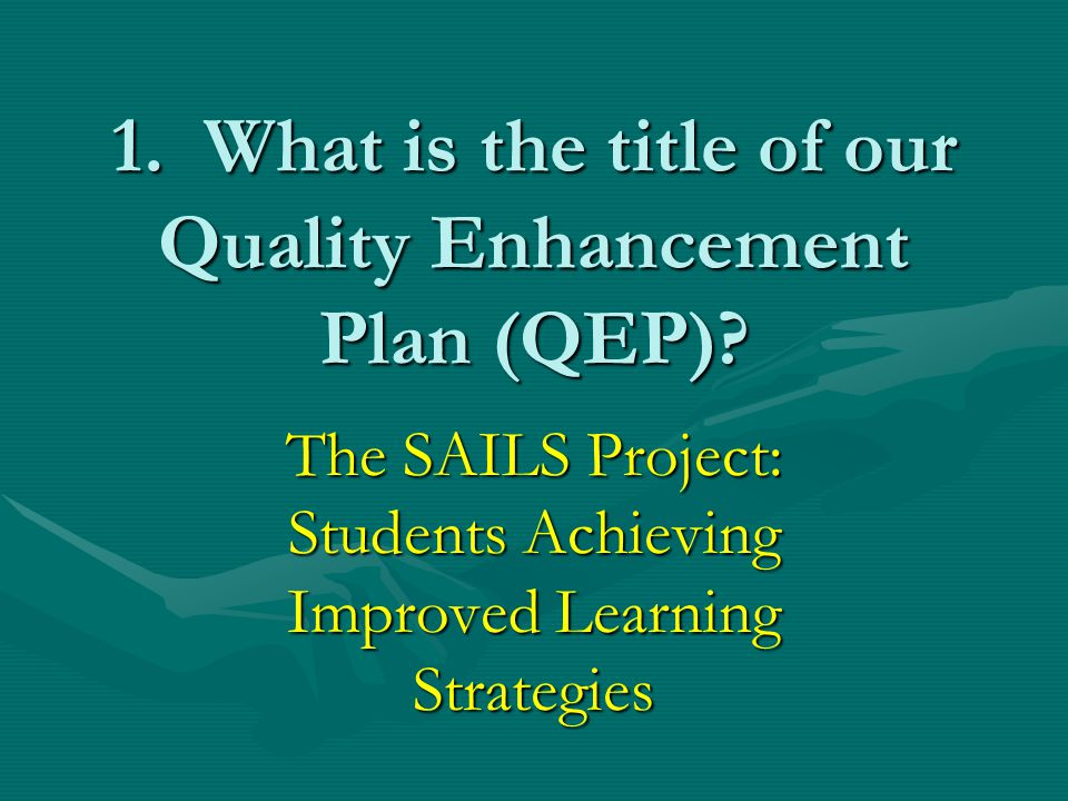 1. What is the title of our Quality Enhancement Plan (QEP)