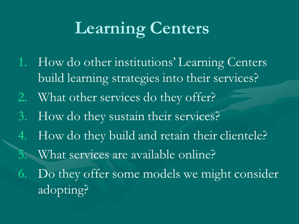 Learning Centers How do other institutions' Learning Centers build learning strategies into their services