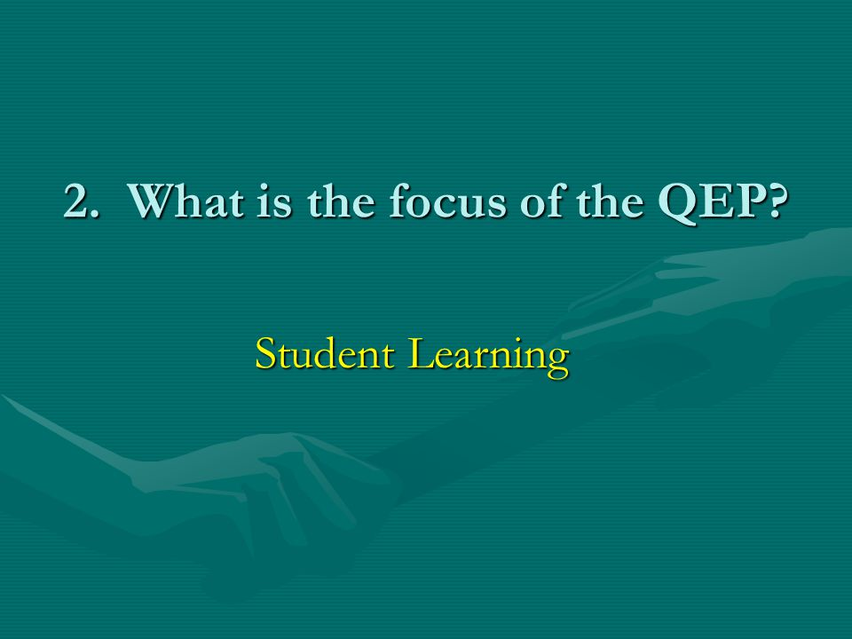2. What is the focus of the QEP