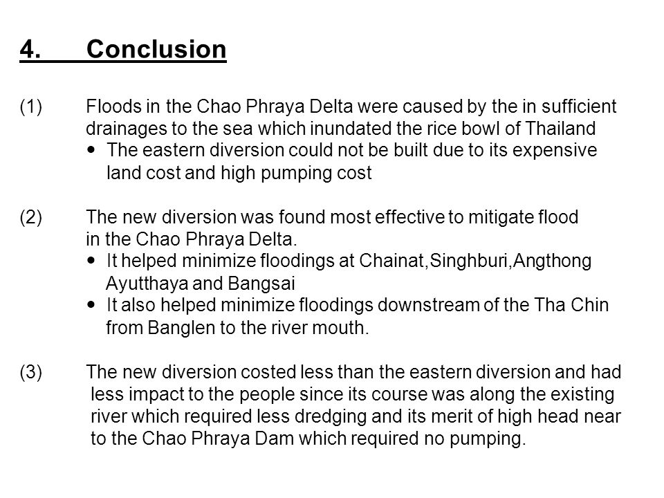4. Conclusion (1) Floods in the Chao Phraya Delta were caused by the in sufficient. drainages to the sea which inundated the rice bowl of Thailand.