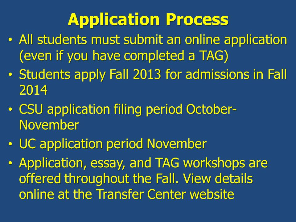 Application Process All students must submit an online application (even if you have completed a TAG)