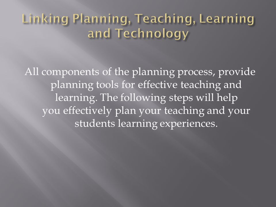 Linking Planning, Teaching, Learning and Technology