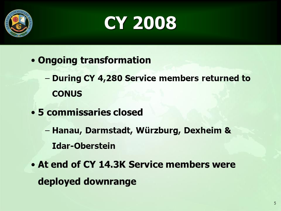 CY 2008 Ongoing transformation 5 commissaries closed