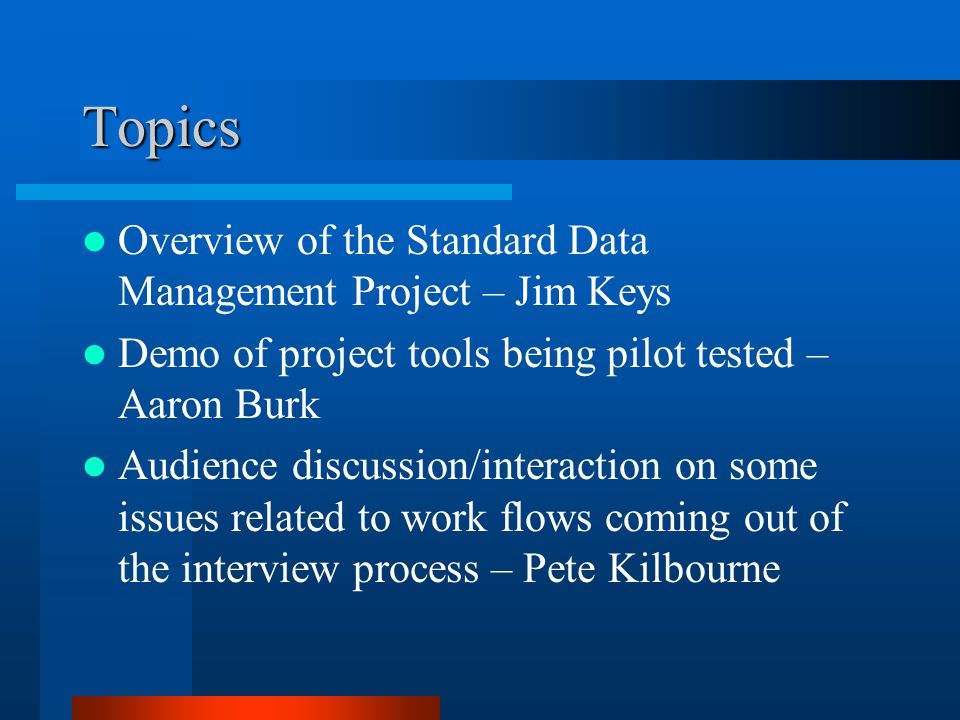 Topics Overview of the Standard Data Management Project – Jim Keys