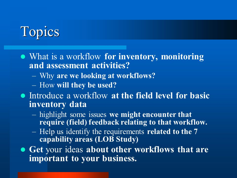 Topics What is a workflow for inventory, monitoring and assessment activities Why are we looking at workflows