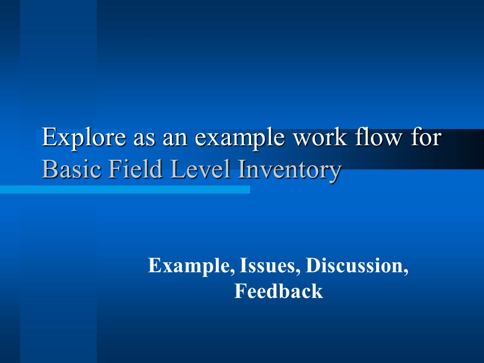 Explore as an example work flow for Basic Field Level Inventory