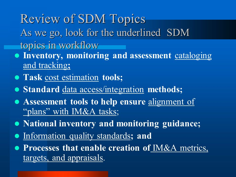 Review of SDM Topics As we go, look for the underlined SDM topics in workflow