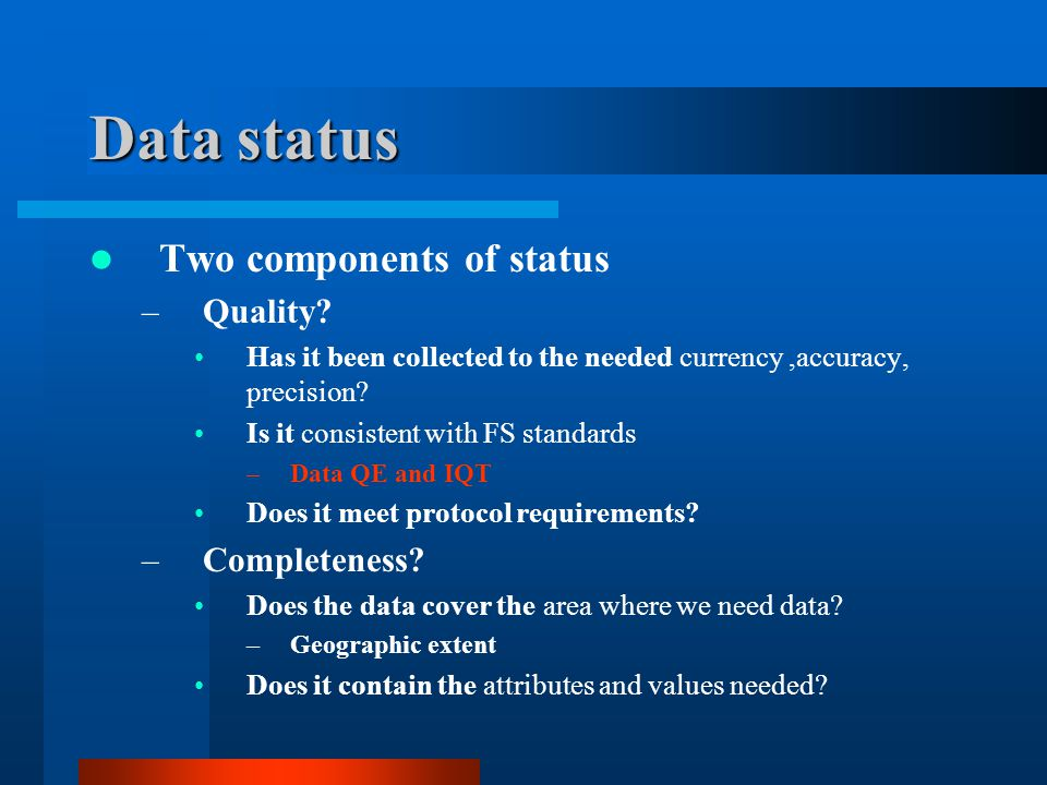 Data status Two components of status Quality Completeness