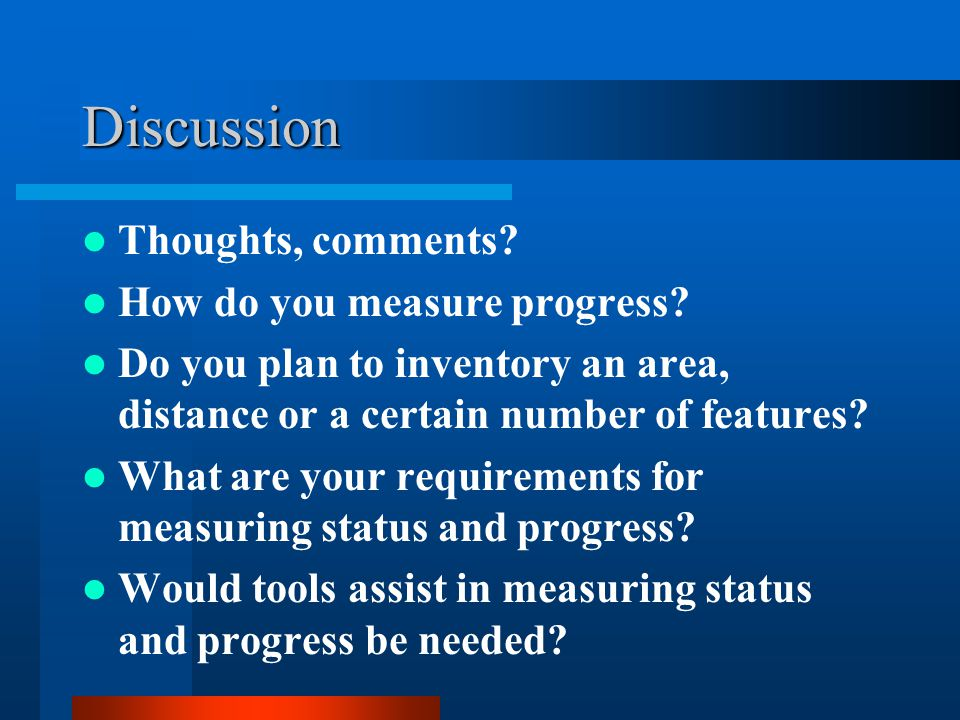 Discussion Thoughts, comments How do you measure progress