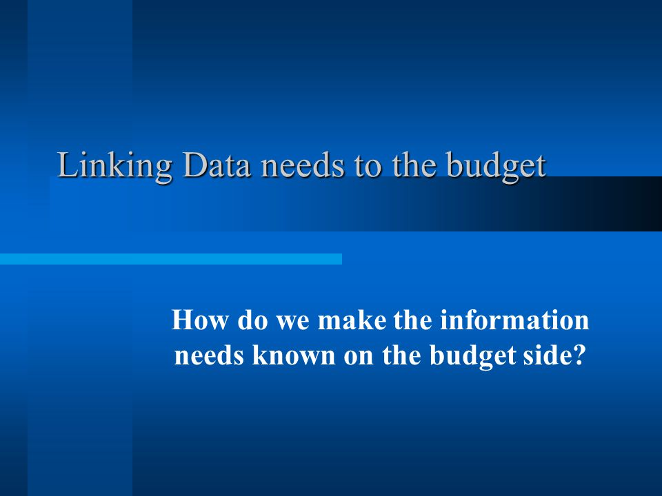 Linking Data needs to the budget