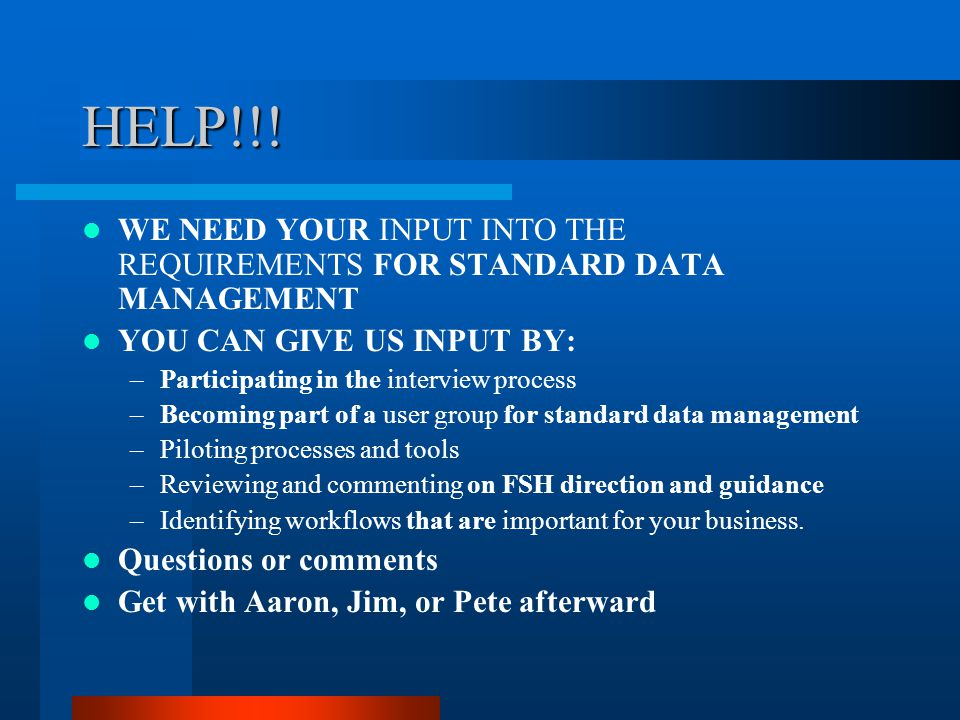 HELP!!! WE NEED YOUR INPUT INTO THE REQUIREMENTS FOR STANDARD DATA MANAGEMENT. YOU CAN GIVE US INPUT BY: