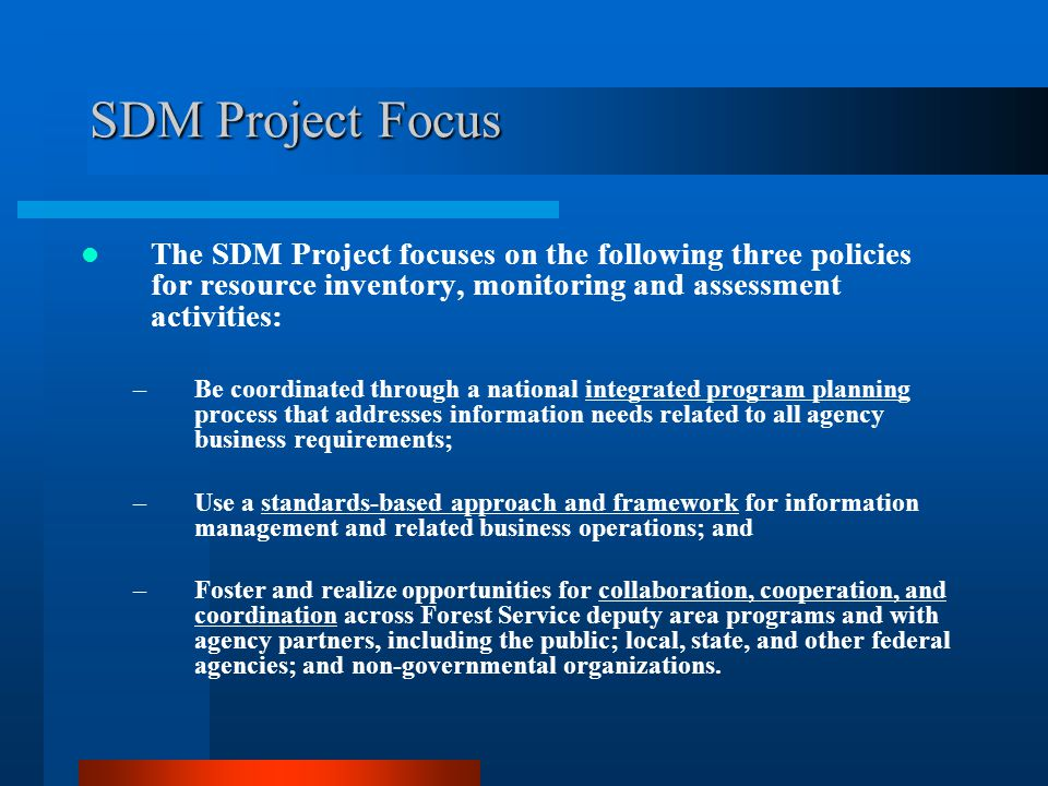 SDM Project Focus The SDM Project focuses on the following three policies for resource inventory, monitoring and assessment activities: