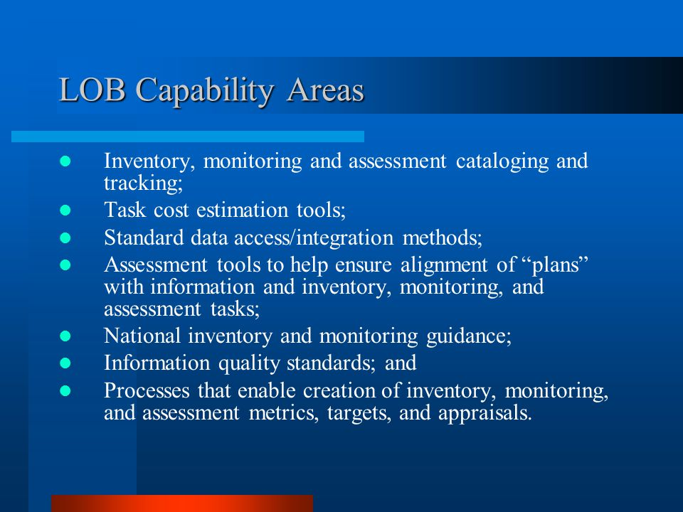 LOB Capability Areas Inventory, monitoring and assessment cataloging and tracking; Task cost estimation tools;