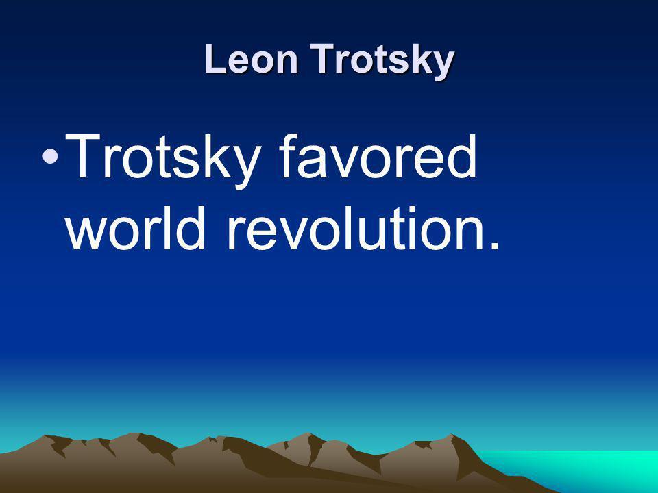 Trotsky favored world revolution.