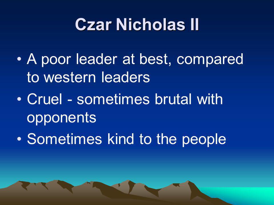 Czar Nicholas II A poor leader at best, compared to western leaders