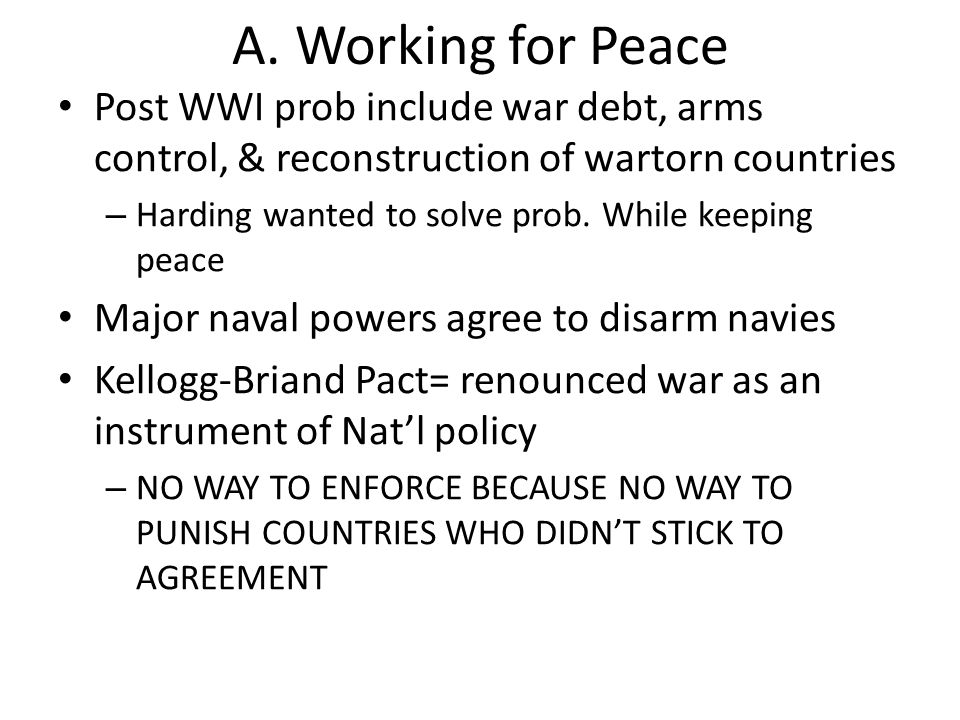 A. Working for Peace Post WWI prob include war debt, arms control, & reconstruction of wartorn countries.