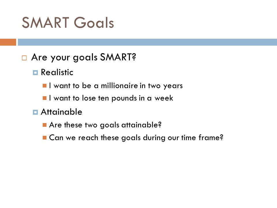 SMART Goals Are your goals SMART Realistic Attainable